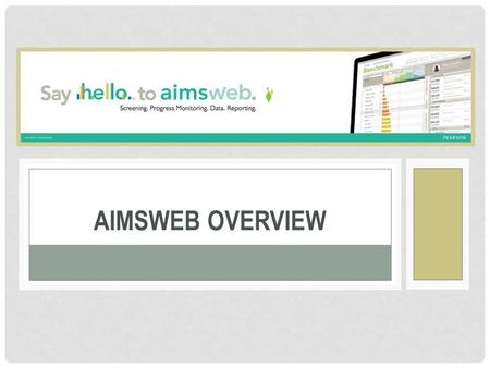 AIMSWEB OVERVIEW. K–W–L CHART Welcome! Let's begin with a few questions… What do I know about aims web? What do I want to know about aims web? Please.