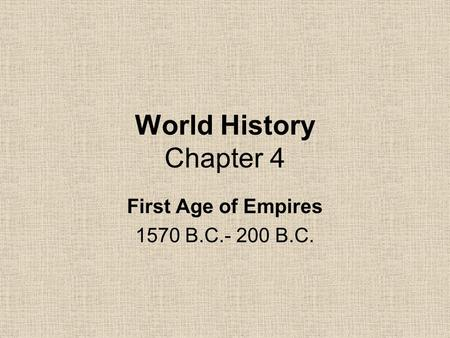World History Chapter 4 First Age of Empires 1570 B.C.- 200 B.C.