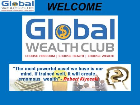 Www.globalwealthclub.co.uk WELCOME. Are you worried about your financial Future? Are You Living From Hand to Mouth ? Whatever your present situation ….it.