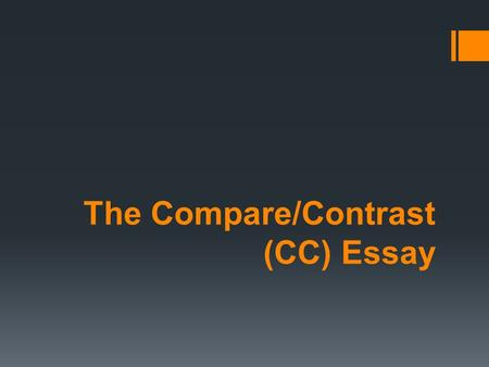 The Compare/Contrast (CC) Essay
