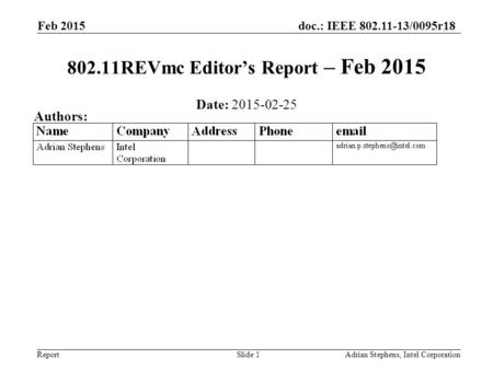 Doc.: IEEE 802.11-13/0095r18 Report Feb 2015 Adrian Stephens, Intel CorporationSlide 1 802.11REVmc Editor's Report – Feb 2015 Date: 2015-02-25 Authors: