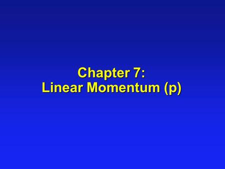 Chapter 7: Linear Momentum (p). (Linear) Momentum (p) l Linear Momentum (p) is defined as the product of mass (m) and velocity (v): p = m v l SI Units.
