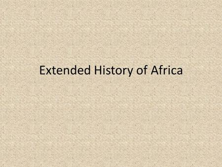 Extended History of Africa. 250,000 years ago, Homo sapiens emerged in Africa. 100,000 years ago, Homo sapiens began to migrate out of Africa to the Eurasian.
