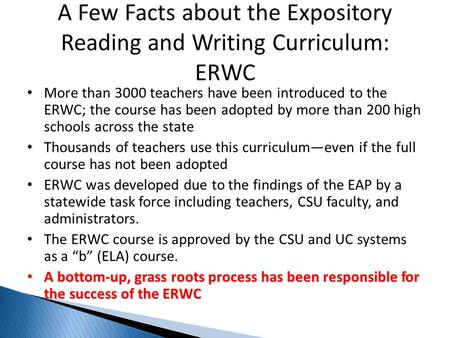 More than 3000 teachers have been introduced to the ERWC; the course has been adopted by more than 200 high schools across the state Thousands of teachers.