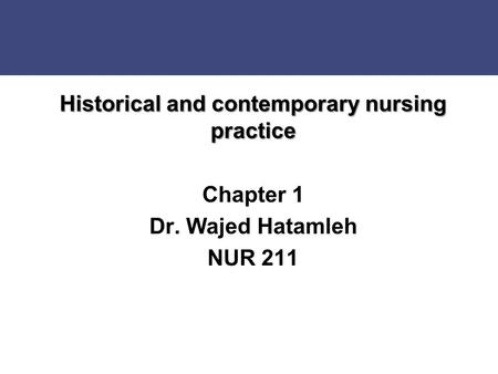 Historical and contemporary nursing practice Chapter 1 Dr
