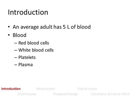 Introduction An average adult has 5 L of blood Blood – Red blood cells – White blood cells – Platelets – Plasma Introduction Respirocytes Ethical Issues.