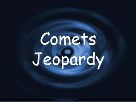Comets Jeopardy. Comet Facts 100 200 400 500 300 Famous Comets 100 200 400 500 300 Rendezvous Vocabulary 100 200 400 500 300.