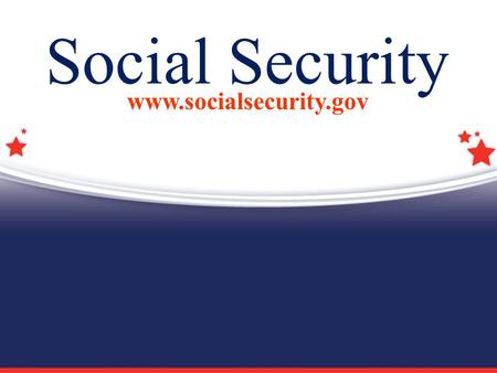 Social Security www.socialsecurity.gov. 2 A Foundation for Planning Your Future OTHER INCOME SAVINGS & INVESTMENTS PENSION SOCIAL SECURITY.