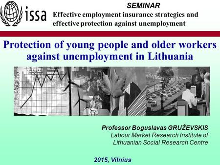 Professor Boguslavas GRUŽEVSKIS Labour Market Research Institute of Lithuanian Social Research Centre 2015, Vilnius Protection of young people and older.
