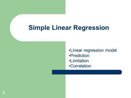1 Simple Linear Regression Linear regression model Prediction Limitation Correlation.
