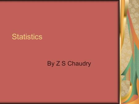 Statistics By Z S Chaudry. Why do I need to know about statistics ? Tested in AKT To understand Journal articles and research papers.
