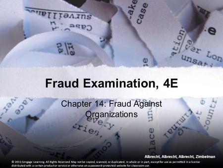 Albrecht, Albrecht, Albrecht, Zimbelman Chapter 14: Fraud Against Organizations © 2011 Cengage Learning. All Rights Reserved. May not be copied, scanned,
