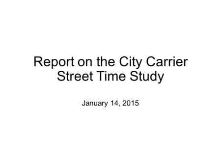 Report on the City Carrier Street Time Study January 14, 2015.
