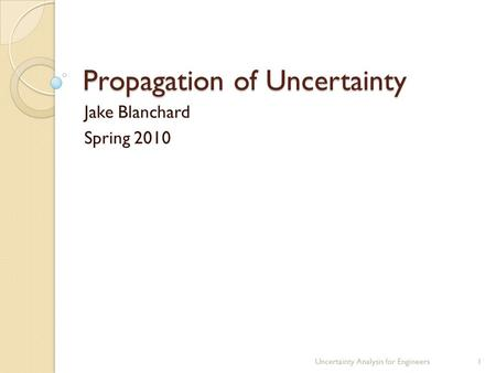 Propagation of Uncertainty Jake Blanchard Spring 2010 Uncertainty Analysis for Engineers1.