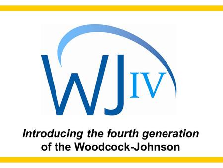 Introducing the fourth generation of the Woodcock-Johnson