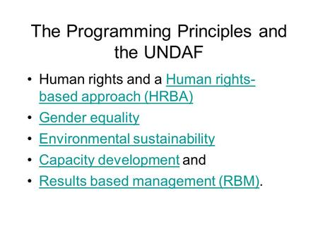 The Programming Principles and the UNDAF Human rights and a Human rights- based approach (HRBA)Human rights- based approach (HRBA) Gender equality Environmental.
