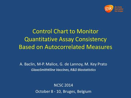 Control Chart to Monitor Quantitative Assay Consistency Based on Autocorrelated Measures A. Baclin, M-P. Malice, G. de Lannoy, M. Key Prato GlaxoSmithKline.