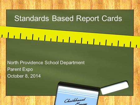 Standards Based Report Cards North Providence School Department Parent Expo October 8, 2014.