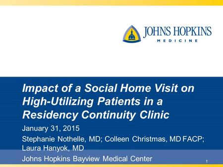 1 Impact of a Social Home Visit on High-Utilizing Patients in a Residency Continuity Clinic January 31, 2015 Stephanie Nothelle, MD; Colleen Christmas,