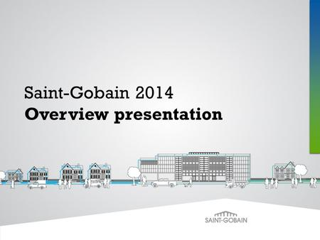Saint-Gobain 2014 Overview presentation. Outline Agenda Introduction to the Saint-Gobain Group Introduction to Saint-Gobain in the UK & IrelandOur Habitat.