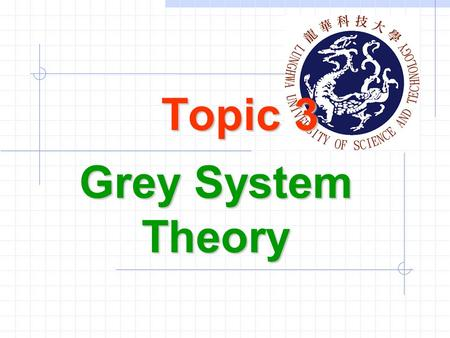 Topic 3 Grey System Theory. Ming-Feng Yeh3-2 1. Introduction Grey system theory was initiated in 1982 by Julong Deng. The systems which lack information,
