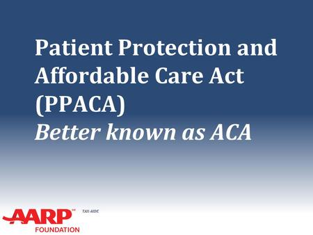 Patient Protection and Affordable Care Act (PPACA) Better known as ACA