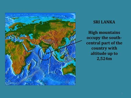 SRI LANKA High mountains occupy the south- central part of the country with altitude up to 2,524m 1.
