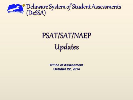 Office of Assessment October 22, 2014. PSAT/SAT/NAEP  PSAT – Pre-Scholastic Aptitude Test  SAT – Scholastic Aptitude Test  NAEP – National Assessment.