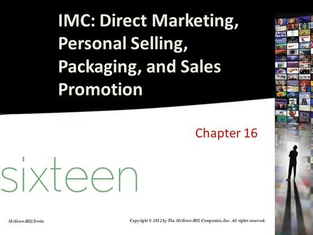 Chapter 16 McGraw-Hill/Irwin Copyright © 2012 by The McGraw-Hill Companies, Inc. All rights reserved. IMC: Direct Marketing, Personal Selling, Packaging,