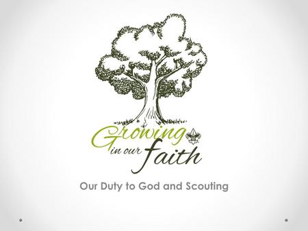 Our Duty to God and Scouting. Growing your Faith J.T.Dabbs, III Scout Executive of the Greater Alabama Council, Boy Scouts of America.