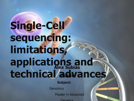Single-Cell sequencing: limitations, applications and technical advances Alex Subias Gusils Subject: Genomics Master in Advanced Genetics 7/01/2015.