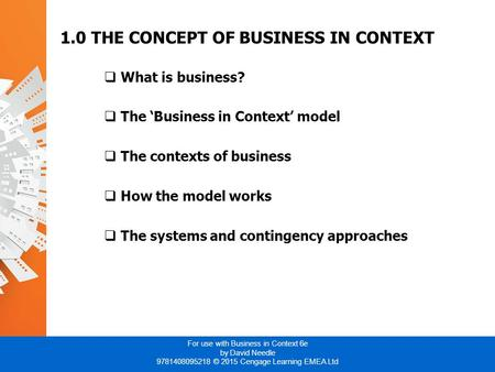 For use with Business in Context 6e by David Needle 9781408095218 © 2015 Cengage Learning EMEA Ltd 1.0 THE CONCEPT OF BUSINESS IN CONTEXT  What is business?
