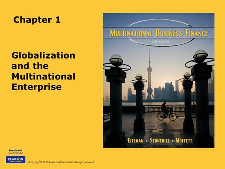 Copyright © 2010 Pearson Prentice Hall. All rights reserved. Chapter 1 Globalization and the Multinational Enterprise.