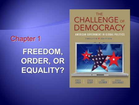 FREEDOM, ORDER, OR EQUALITY? Chapter 1. Learning Outcomes 1.1 Define globalization and explain how globalization affects American politics and government.
