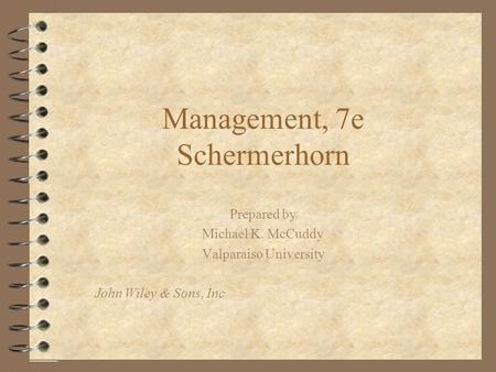 Management, 7e Schermerhorn Prepared by Michael K. McCuddy Valparaiso University John Wiley & Sons, Inc.