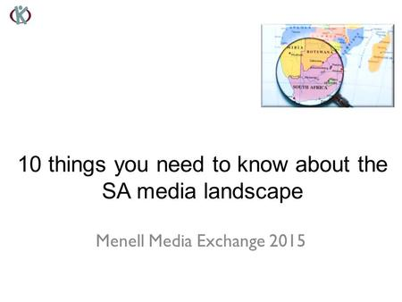 Menell Media Exchange 2015 10 things you need to know about the SA media landscape.