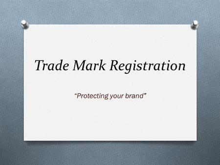 "Trade Mark Registration ""Protecting your brand"". Trade Mark O Trade Mark – (Brand) a sign that is graphically represented and identifies and distinguishes."