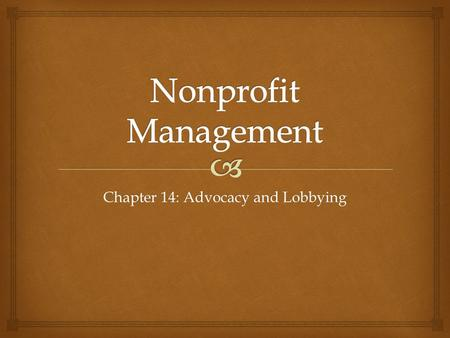 Chapter 14: Advocacy and Lobbying.   Stage 1: Inattention to the problem  Stage 2: Discovery of the problem  Stage 3: Climbing the agenda  Stage.