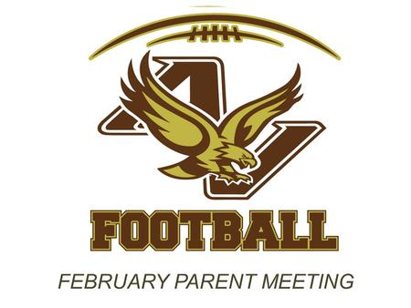 FEBRUARY PARENT MEETING. AGENDA MSHSL POLICY/CHANGES AVHS FOOTBALL CALENDAR AVQBC INFORMATION.