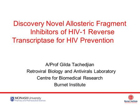 1111 Discovery Novel Allosteric Fragment Inhibitors of HIV-1 Reverse Transcriptase for HIV Prevention A/Prof Gilda Tachedjian Retroviral Biology and Antivirals.
