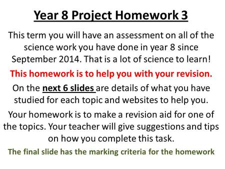 Year 8 Project Homework 3 This term you will have an assessment on all of the science work you have done in year 8 since September 2014. That is a lot.