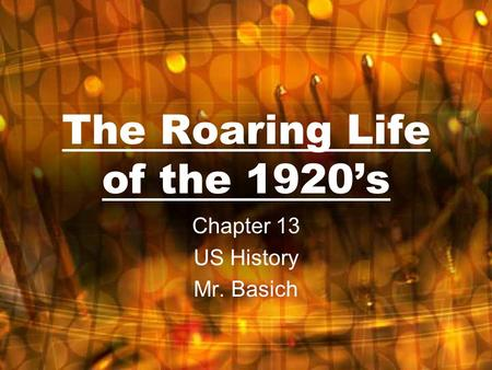 The Roaring Life of the 1920's Chapter 13 US History Mr. Basich.