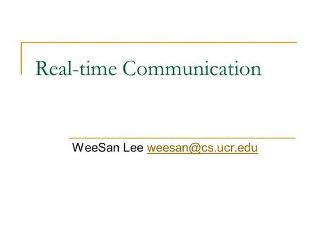 Real-time Communication WeeSan Lee