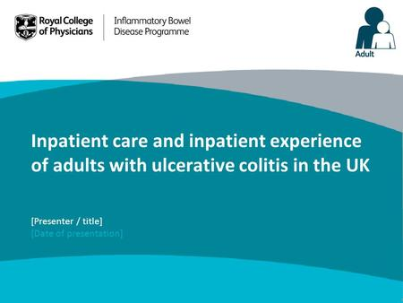 Inpatient care and inpatient experience of adults with ulcerative colitis in the UK [Presenter / title] [Date of presentation]