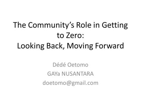 The Community's Role in Getting to Zero: Looking Back, Moving Forward Dédé Oetomo GAYa NUSANTARA