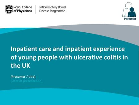 Inpatient care and inpatient experience of young people with ulcerative colitis in the UK [Presenter / title] [Date of presentation]