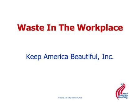 WASTE IN THE WORKPLACE Waste In The Workplace Keep America Beautiful, Inc.