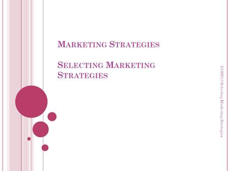 Marketing Strategies Selecting Marketing Strategies