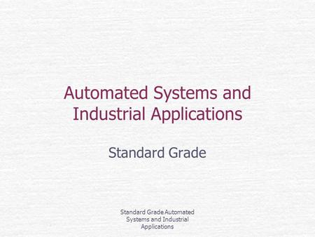 Standard Grade Automated Systems and Industrial Applications Automated Systems and Industrial Applications Standard Grade.