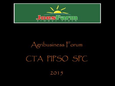 Agribusiness Forum CTA PIPSO SPC 2015. Featured in March 2014.